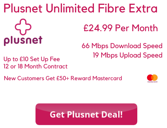 Plusnet Unlimited Fibre Extra Deal £24.99 per month for 66 Mbps download speeds