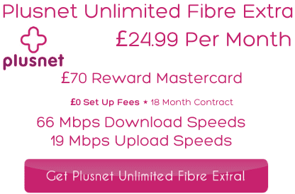 Plusnet Unlimited Fibre Extra offers 66 Mbps download and 19 Mbps upload speeds for £24.99 per month from the top rated broadband provider
